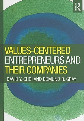 Values-Centered Entrepreneurs and Their Companies  by  David Y. Choi