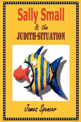 Sally Small & the Judith-Situation  by  James Spencer