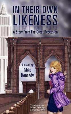 In Their Own Likeness: A Story from the Great Recession  by  Mike Kennedy