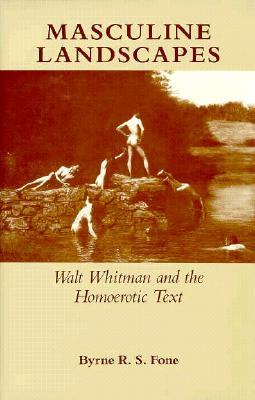 Masculine Landscapes: Walt Whitman and the Historical Text  by  Bryne R.S. Fone