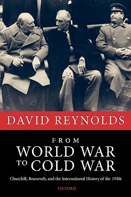 From World War to Cold War: Churchill, Roosevelt, and the International History of the 1940s  by  David   Reynolds