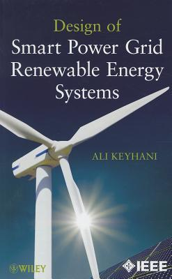 Design of Smart Power Grid Renewable Energy Systems Ali Keyhani