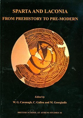 Sparta And Laconia: From Prehistory To Pre Modern  by  W. G. Cavanagh