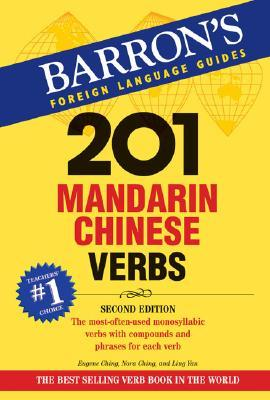 201 Mandarin Chinese Verbs: Compounds and Phrases for Everyday Usage  by  Eugene Ching