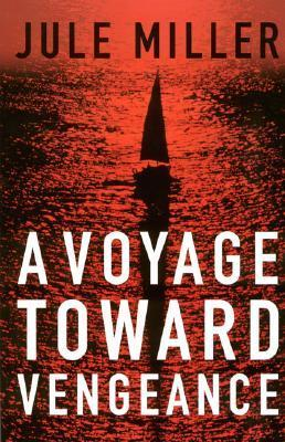 A Voyage Toward Vengeance Jule Miller