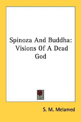 Spinoza and Buddha: Visions of a Dead God S. M. Melamed
