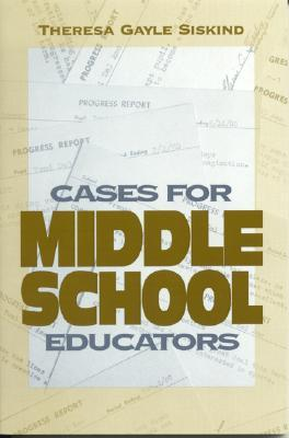 Cases for Middle School Educators  by  Theresa Siskind