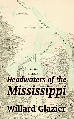 Headwaters of the Mississippi  by  Willard W. Glazier