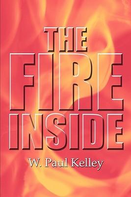 The Fire Inside W. Paul Kelley