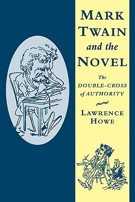 Mark Twain and the Novel: The Double-Cross of Authority Lawrence Howe