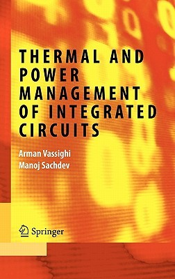 Thermal and Power Management of Integrated Circuits  by  Arman Vassighi