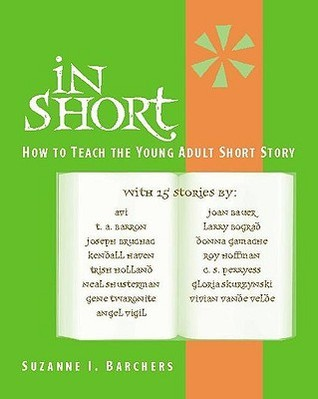 In Short: How to Teach the Young Adult Short Story  by  Suzanne I. Barchers