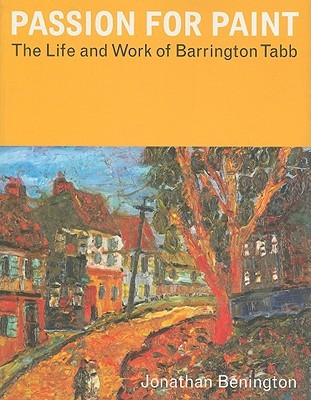 Passion for Paint: The Life and Work of Barrington Tabb  by  Jonathan Benington
