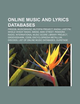 Online Music and Lyrics Databases: Freedb, Musicbrainz, Mutopia Project, Kazaa, Last.FM, Whole Wheat Radio, Imeem, Amie Street, Pandora Radio  by  Source Wikipedia