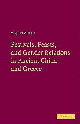 Festivals, Feasts, and Gender Relations in Ancient China and Greece Yiqun Zhou