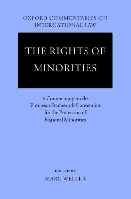 The Rights of Minorities in Europe: A Commentary on the European Framework Convention for the Protection of National Minorities  by  Marc Weller