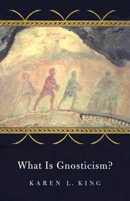 What Is Gnosticism? Karen L. King