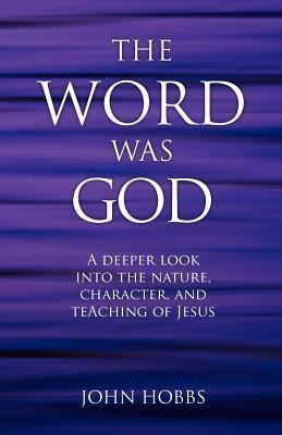 The Word Was God  by  John Hobbs