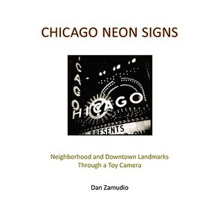 Chicago Neon Signs: Neighborhood and Downtown Landmarks Through a Toy Camera  by  Dan Zamudio