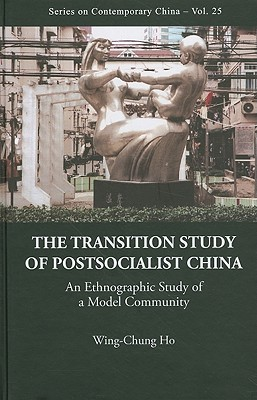 Transition Study of Postsocialist China: An Ethnographic Study of a Model Community  by  Wing-chung Ho