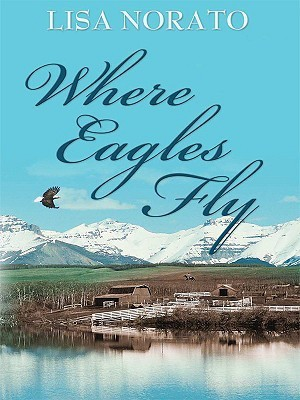 Where Eagles Fly  by  Lisa Norato