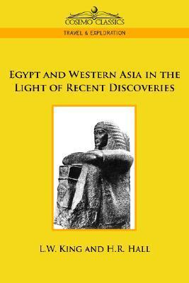 Egypt and Western Asia in the Light of Recent Discoveries  by  Leonard W. King