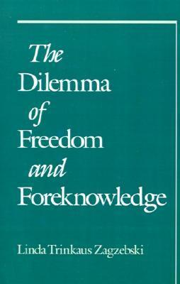 The Dilemma of Freedom and Foreknowledge  by  Linda T. Zagzebski
