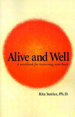 Alive and Well: A Workbook for Recovering Your Body  by  Rita Justice