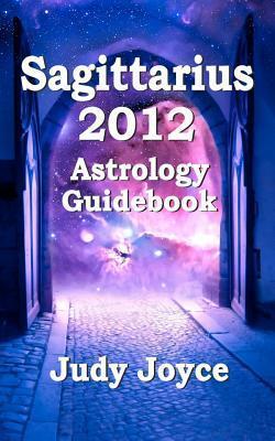 Sagittarius 2012 Astrology Guidebook Judy Joyce
