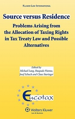 Source Versus Residence: Problems Arising from the Allocation of Taxing Rights in Tax Treaty Law and Possible Alternatives Michael Lang