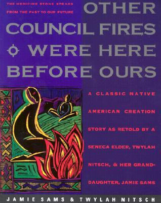 Other Council Fires Were Here Before Ours: A Classic Native American Creation Story as Retold a Seneca Elder and Her Gra by Jamie Sams