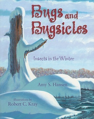 Bugs and Bugsicles: Insects in the Winter Amy S. Hansen
