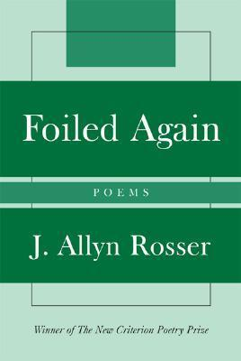 Foiled Again: Poems  by  J. Allyn Rosser