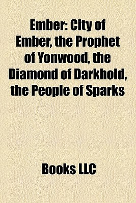 Ember: : City of Ember, the Prophet of Yonwood, the Diamond of Darkhold, the People of Sparks  by  Jeanne DuPrau