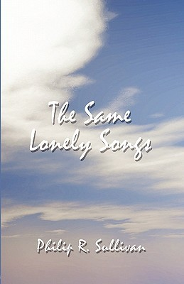 The Same Lonely Songs  by  Philip R. Sullivan
