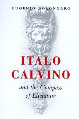 Italo Calvino And The Compass Of Literature  by  Eugenio Bolongaro