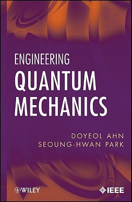 Engineering Quantum Mechanics  by  Doyeol Ahn