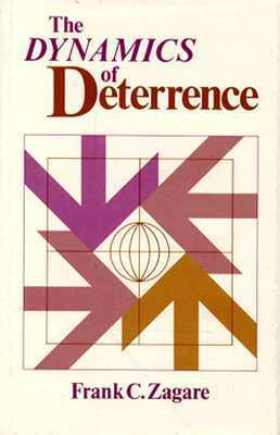 The Dynamics of Deterrence Frank C. Zagare