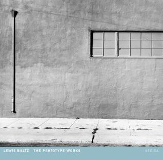 Lewis Baltz: The Prototype Works Lewis Baltz