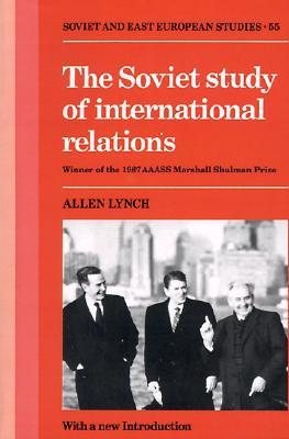The Soviet Study of International Relations  by  Allen Lynch