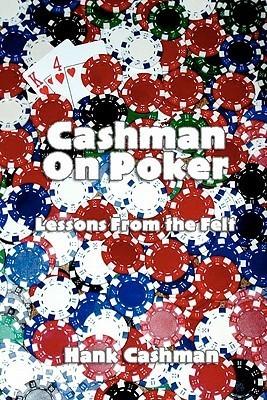Cashman on Poker: Lessons from the Felt  by  Hank Cashman