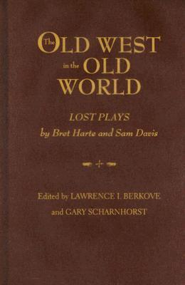 The Old West in the Old World: Lost Plays  by  Bret Harte and Sam Davis by Bret Harte