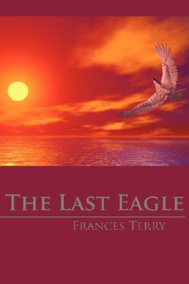 The Last Eagle  by  Frances Terry