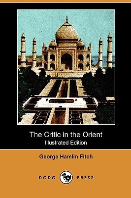 The Critic in the Orient (Illustrated Edition) George Hamlin Fitch
