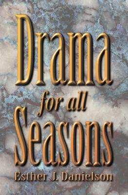 Drama for All Seasons  by  Esther J. Danielson