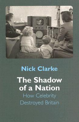 Shadow of a Nation: The Changing Face of Britain Nick Clarke