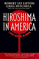 Hiroshima in America: Fifty Years of Denial Robert Jay Lifton