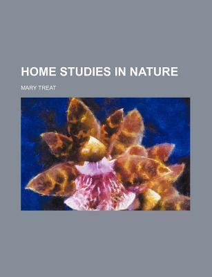 Home Studies in Nature  by  Mary Treat