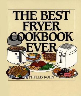 The Best Fryer Cookbook Ever Phyllis Kohn