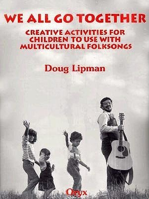 We All Go Together: Creative Activities for Children to Use with Multicultural Folksongs [With Cassette]  by  Doug Lipman